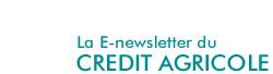 La e-newsletter du Crédit Agricole